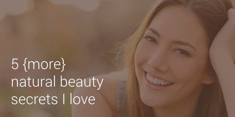 5 {More} Natural Beauty Secrets I Love – Life Love and God
